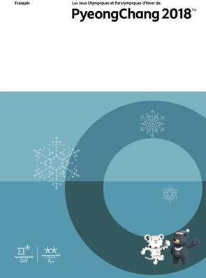 Les Jeux Olympiques et Paralympiques d'hiver de Pyeongchang 2018 / Comité d'Organisation des Jeux Olympiques et Paraylmpiques d'hiver de PyeongChang 2018 | Jeux olympiques d'hiver. Comité d'organisation. (23, 2018, PyeongChang)