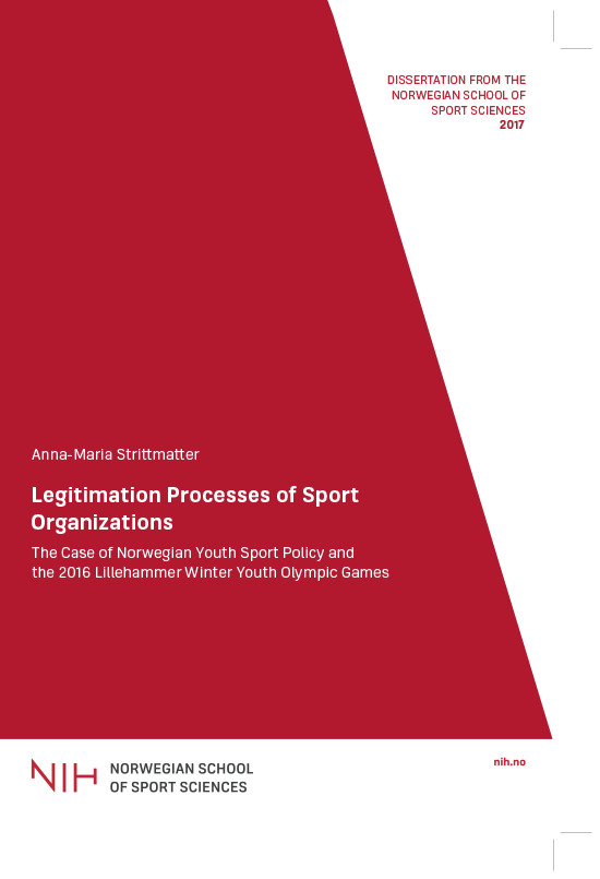 Legitimation processes of sport organizations : the case of Norwegian youth sport policy and the 2016 Lillehammer Winter Youth Olympic Games / Anna-Maria Strittmatter | Strittmatter, Anna-Maria