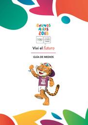 Guía de medios : Juegos Olímpicos de la Juventud Buenos Aires 2018 / Comité Organizador Juegos Olímpicos de la Juventud Buenos Aires 2018 | Jeux olympiques de la jeunesse d'été. Comité d'organisation. (3, Buenos Aires, 2018)