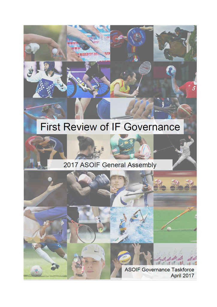 First review of IF governance : 2017 ASOIF general assembly / ASOIF Governance Taskforce | Association of Summer Olympic International Federations