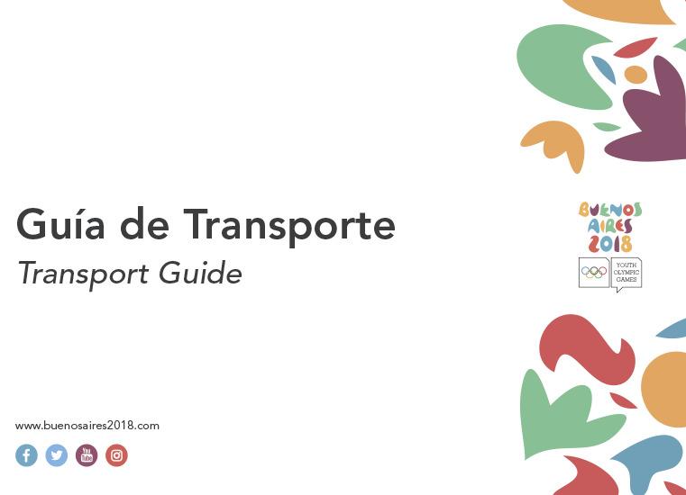 Guía de transporte : Buenos Aires 2018 Youth Olympic Games = Transport guide / Buenos Aires Youth Olympic Games Organising Committee | Jeux Olympiques de la jeunesse d'été. Comité d'organisation. 3, Buenos Aires, 2018