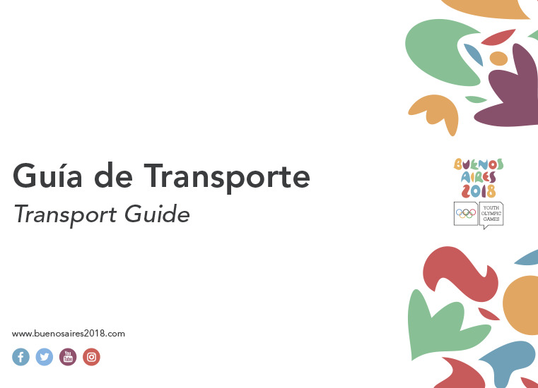 Guía de transporte : Buenos Aires 2018 Youth Olympic Games = Transport guide / Buenos Aires Youth Olympic Games Organising Committee | Summer Youth Olympic Games. Organizing Committee. 3, Buenos Aires, 2018