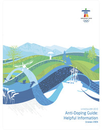 Anti-doping guide : helpful information / Vancouver Organizing Committee for the 2010 Olympic and Paralympic Winter Games | Jeux olympiques d'hiver. Comité d'organisation. 21, 2010, Vancouver