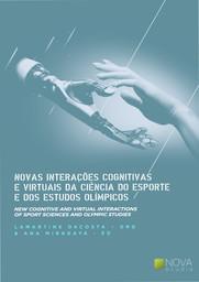 New cognitive and virtual interactions of sport sciences and Olympic studies = Novas interações cognitivas e virtuais da ciência do esporte e dos estudos Olímpicos / Lamartine Da Costa... [et al.]   Costa, Lamartine Pereira da