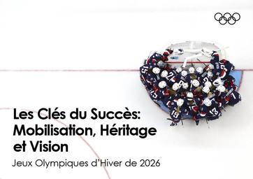 Les clés du succès : mobilisation, héritage et vision : Jeux Olympiques d'hiver de 2026 / Comité International Olympique | Comité international olympique