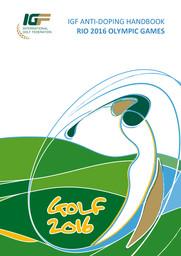 IGF anti-doping handbook : golf 2016 : Rio 2016 Olympic Games / International Golf Federation | International Golf Federation