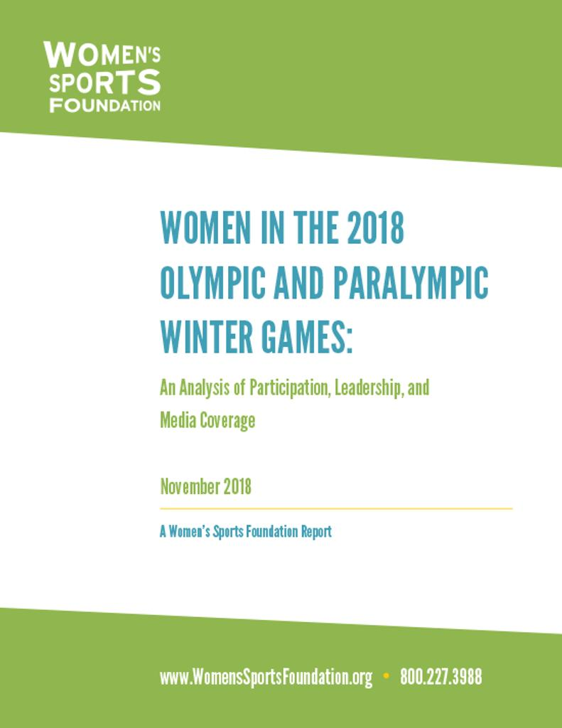 Women in the 2018 Olympic and Paralympic Winter Games : an analysis of participation, leadership, and media coverage / Women's Sports Foundation | Women's Sports Foundation