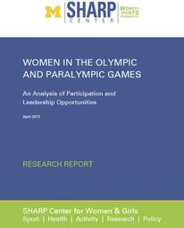 Women in the Olympic and Paralympic Games : an analysis of participation and leadership opportunities / The Sport, Health, and Activity Research and Policy (SHARP) Center | The Sport, Health, and Activity Research and Policy (SHARP) Center