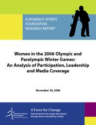 Women in the 2006 Olympic and Paralympic Winter Games : an analysis of participation, leadership and media coverage / Women's Sports Foundation | Women's Sports Foundation