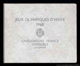 Jeux Olympiques d'hiver 1968 : candidature France, Grenoble, Dauphiné / [éd. par le Comité pour la candidature de Grenoble aux Jeux Olympiques d'hiver 1968] | Comité pour la candidature de Grenoble aux Jeux Olympiques d'hiver 1968