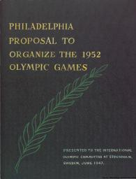 Philadelphia proposal to organize the 1952 Olympic Games : presented to the International Olympic Committee at Stockholm, Sweden, June 1947 / prepared by the Philadelphia Inquirer in coop. with the Philadelphia Chamber of Commerce and Board of Trade | Philadelphia Inquirer