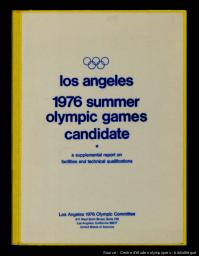 Los Angeles 1976 Summer Olympic Games candidate : a supplemental report on facilities and technical qualifications / Los Angeles 1976 Olympic Committee | Los Angeles 1976 Olympic Committee