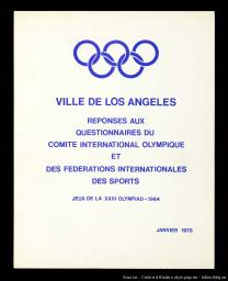 Réponses aux questionnaires du Comité International Olympique et des Fédérations Internationales des sports : Jeux de la XXIII Olympiad 1984 / Ville de Los Angeles | City of Los Angeles