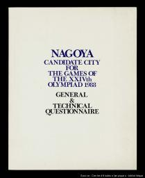 Nagoya : candidate city for the Games of the XXIVth Olympiad 1988 : general & technical questionnaire / Japanese Olympic Committee   Japanese Olympic Committee