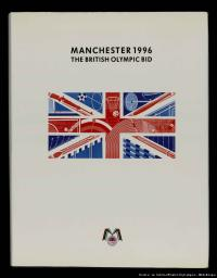 Manchester 1996 : the British Olympic bid / Manchester Olympic Bid Committee | Manchester Olympic Bid Committee