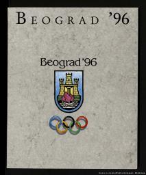 Beograd'96 : Beograd candidate city for the 26th Olympic Games 1996 = Beograd ville candidat [sic] pour les 26èmes Jeux Olympiques 1996 / [Comité pour la Candidature de Belgrade à l'organisation des 26èmes Jeux Olympiques d'été 1996 | Comité pour la Candidature de Belgrade à l'organisation des 26èmes Jeux Olympiques d'été 1996