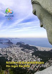 Relatório de sustentabilidade pós Jogos Rio 2016 / Comitê Organizador dos Jogos Olímpicos e Paralímpicos Rio 2016 | Summer Olympic Games. Organizing Committee. 31, 2016, Rio de Janeiro