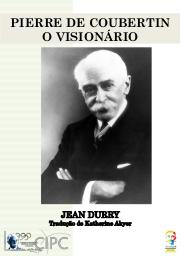 Pierre de Coubertin : o visionário / Jean Durry | Durry, Jean