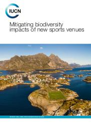 Mitigating biodiversity impacts of new sports venues / International Union for Conservation of Nature   International Union for Conservation of Nature