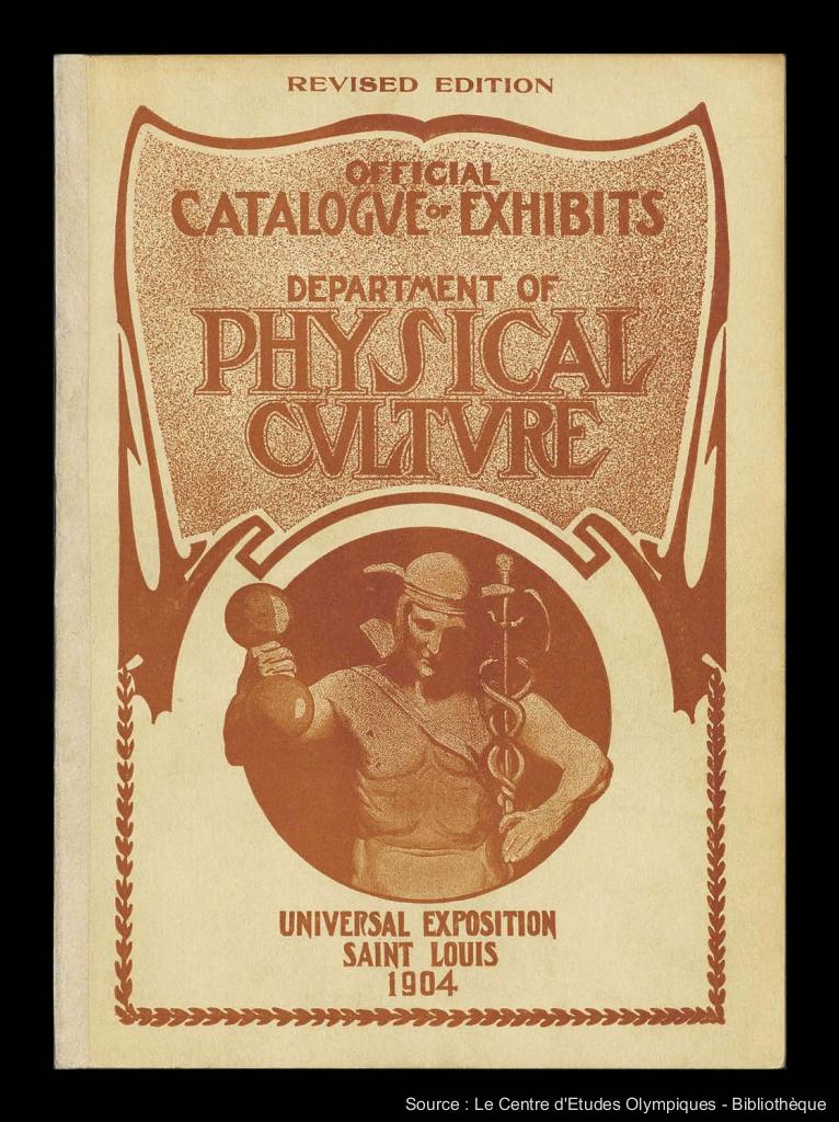 Official catalogue of exhibits : Universal Exposition Saint Louis 1904, Department of physical culture | Summer Olympic Games. Organizing Committee. 3, 1904, Saint-Louis