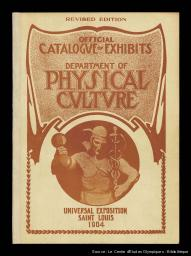 Official catalogue of exhibits : Universal Exposition Saint Louis 1904, Department of physical culture   Summer Olympic Games. Organizing Committee. 3, 1904, Saint-Louis