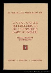 Concours et exposition d'art olympique : catalogue de l'exposition au Musée municipal d'Amsterdam, 12 juin - 12 août : IXe Olympiade Amsterdam 1928 | Summer Olympic Games. Organizing Committee. 9, 1928, Amsterdam