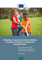 Mapping of good practices relating to social inclusion of migrants through sport : final report to the DG Education and Culture of the European Union / European Commission   Union européenne. Commission