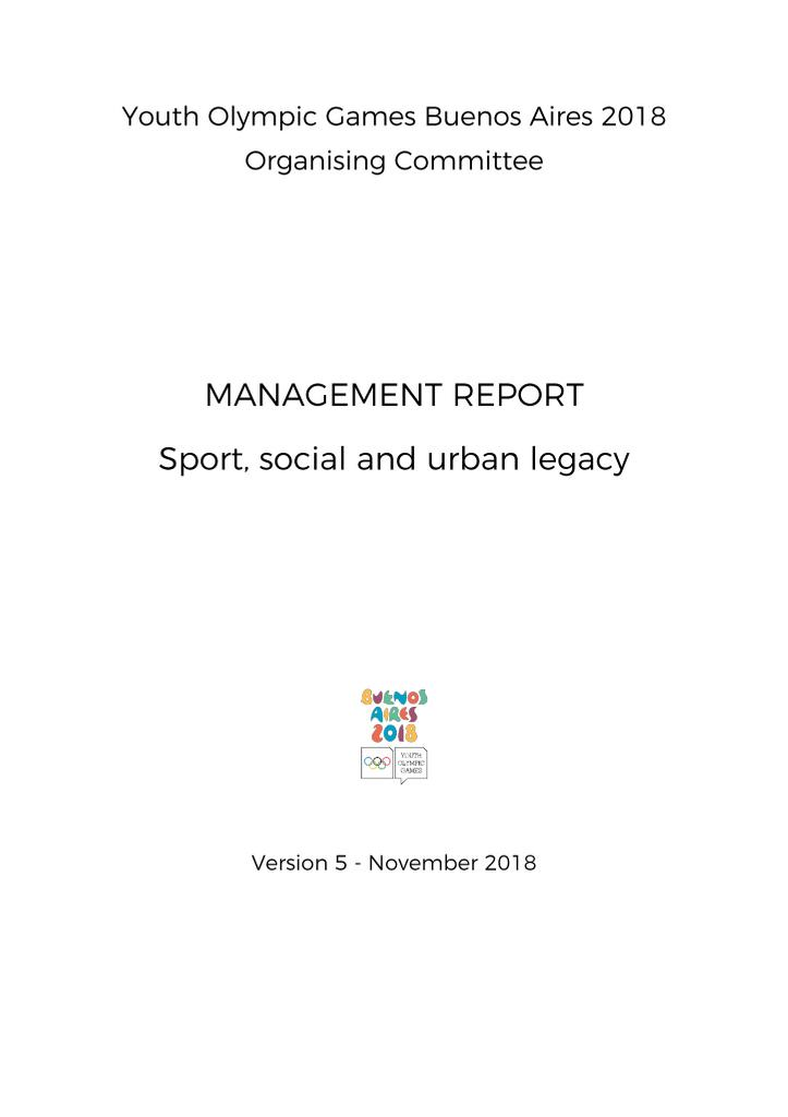 Management report : sport, social and urban legacy / Youth Olympic Games Buenos Aires 2018 Organizing Committee | Summer Youth Olympic Games. Organizing Committee. 3, Buenos Aires, 2018