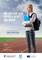 How can sport clubs support a talent's dual career ? : guidebook of best practices in dual career / Stephan Hakkers | Hakkers, Stephan