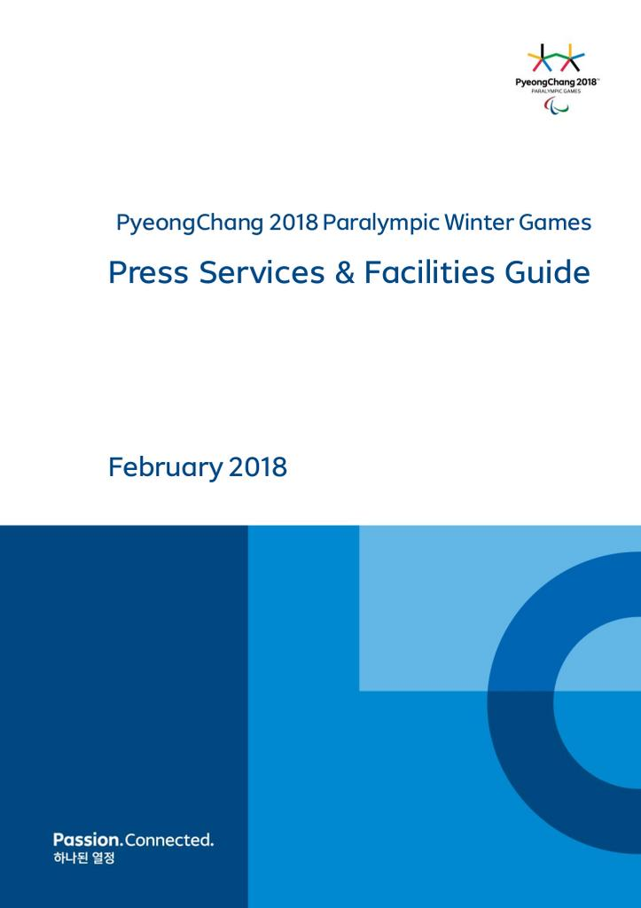 Press services & facilities guide : PyeongChang 2018 Paralympic Winter Games / The PyeongChang Organizing Committee for the 2018 Olympic & Paralympic Winter Games | Olympic Winter Games. Organizing Committee. 23, 2018, PyeongChang