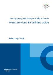 Press services & facilities guide : PyeongChang 2018 Paralympic Winter Games / The PyeongChang Organizing Committee for the 2018 Olympic & Paralympic Winter Games | Olympic Winter Games. Organizing Committee. 23, 2018, PyeongChang