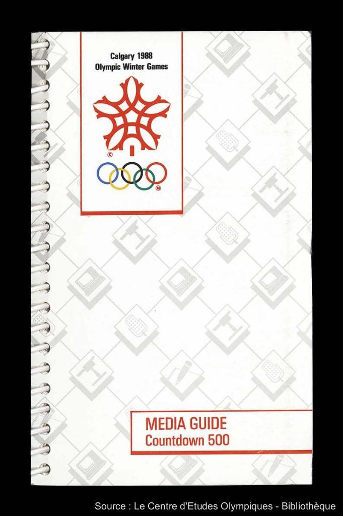 Media guide countdown 500 : Calgary 1988 Olympic Winter Games / [XV Olympic Winter Games Organizing Committee] | Olympic Winter Games. Organizing Committee. 15, 1988, Calgary