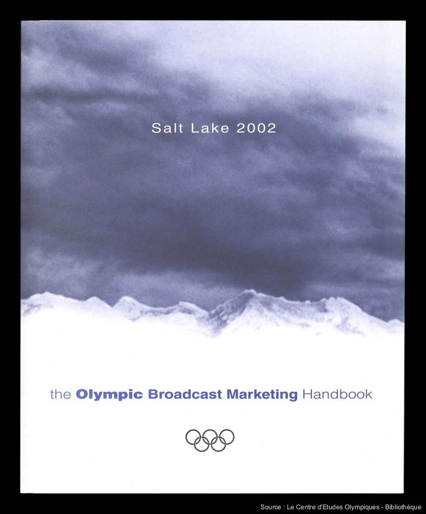 The Olympic broadcast marketing handbook : Salt Lake 2002 / prod. by Meridian Management SA for the International Olympic Committee | Comité international olympique. Département du marketing