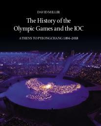 The history of the Olympic Games and the IOC : Athens to Pyeongchang 1894-2018 / David Miller | Miller, David (1935-)