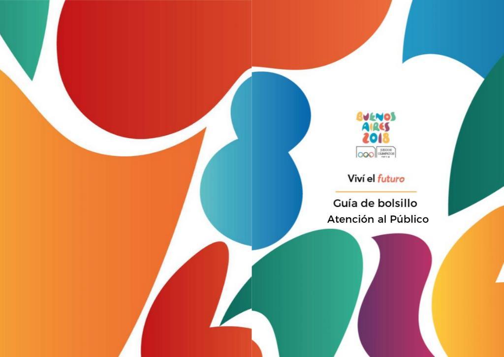 Vívi el futuro : guía de bolsillo atención al público : Buenos Aires 2018 Youth Olympic Games / Buenos Aires Youth Olympic Games Organising Committee | Summer Youth Olympic Games. Organizing Committee. 3, Buenos Aires, 2018