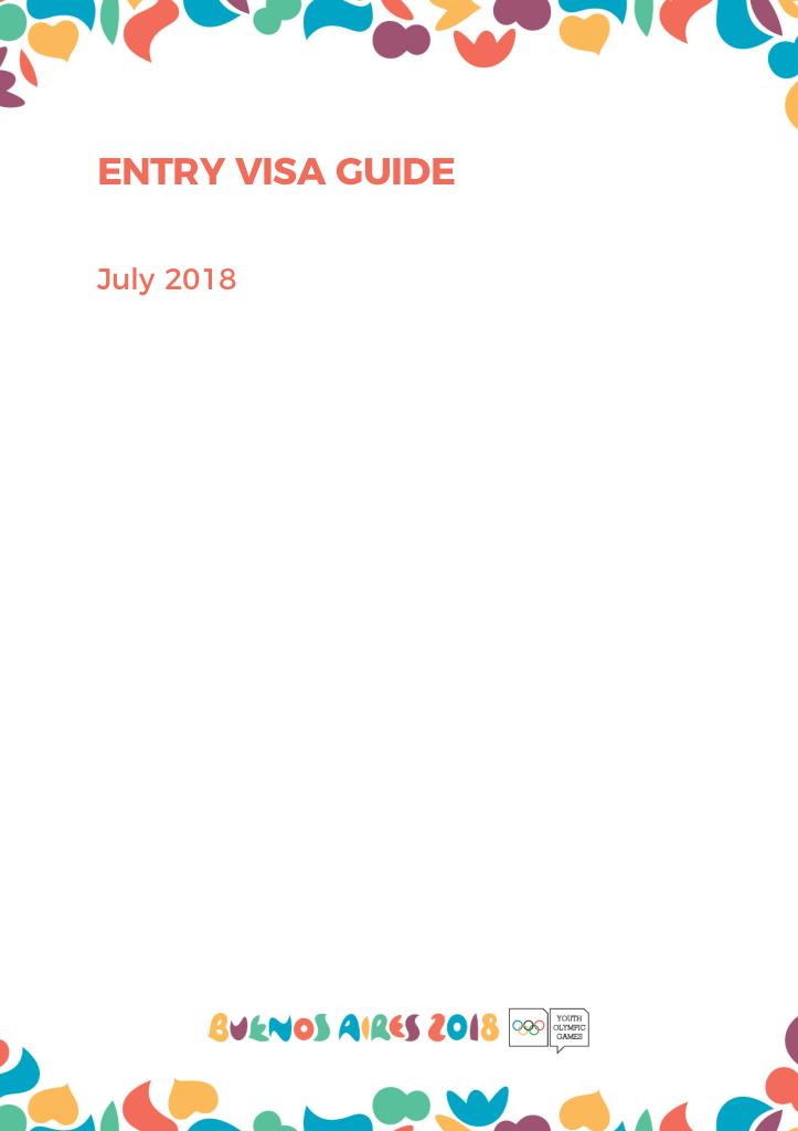 Entry visa guide : Buenos Aires 2018 Youth Olympic Games / Buenos Aires Youth Olympic Games Organising Committee | Summer Youth Olympic Games. Organizing Committee. 3, Buenos Aires, 2018