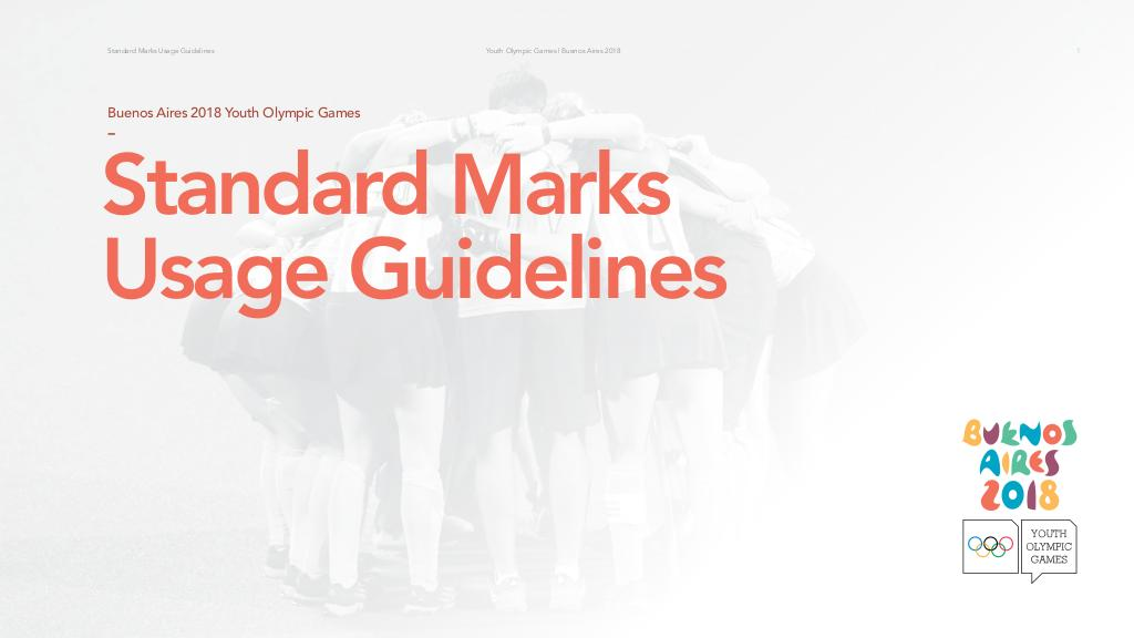 Standard marks usage guidelines : Buenos Aires 2018 Youth Olympic Games / Buenos Aires Youth Olympic Games Organising Committee | Summer Youth Olympic Games. Organizing Committee. 3, Buenos Aires, 2018