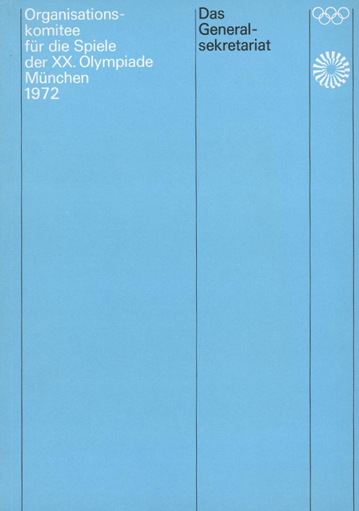 Das Generalsekretariat : seine Tätigkeit vor und während der Spiele der XX. Olympiade München 1972 / Organisationskomitee für die Spiele der XX. Olympiade München 1972 | Summer Olympic Games. Organizing Committee. 20, 1972, München