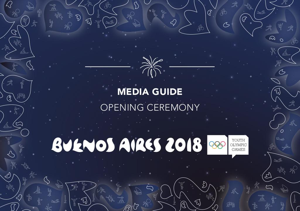 Media guide : opening ceremony : Buenos Aires 2018 Youth Olympic Games / Buenos Aires Youth Olympic Games Organising Committee | Summer Youth Olympic Games. Organizing Committee. 3, Buenos Aires, 2018