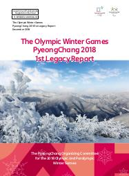 1st legacy report : the Olympic Winter Games PyeongChang 2018 / The PyeongChang Organizing Committee for the 2018 Olympic and Paralympic Winter Games | Olympic Winter Games. Organizing Committee. 23, 2018, PyeongChang