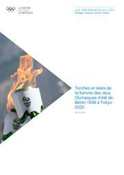 Torches et relais de la flamme des Jeux Olympiques d'été de Berlin 1936 à Tokyo 2020 / Le Centre d'Etudes Olympiques | The Olympic Studies Centre