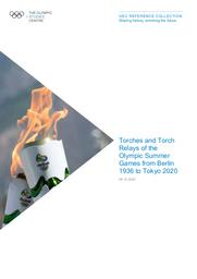 Torches and torch relays of the Olympic Summer Games from Berlin 1936 to Tokyo 2020 / The Olympic Studies Centre | The Olympic Studies Centre
