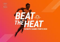 Beat the heat : Olympic Games Tokyo 2020 / Athlete 365, International Olympic Committee   International Olympic Committee