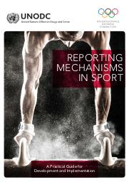 Reporting mechanisms in sport : a practical guide for development and implementation / United Nations Office on Drugs and Crime   United Nations. Office on Drugs and Crime