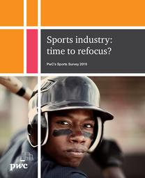 Sports industry : time to refocus? : PwC's sports survey 2019 | PricewaterhouseCoopers
