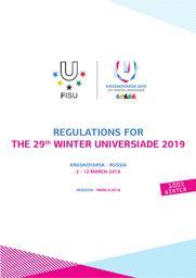 "Regulations for the 29th Winter Universiade 2019 : Krasnoyarsk - Russia : 2 - 12 March 2019 / ANO ""Directorate Krasnoyarsk 2019""   ANO ""Directorate Krasnoyarsk 2019"""