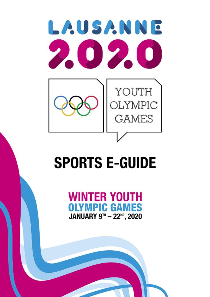 Sports e-guide : Winter Youth Olympic Games, January 9th - 22nd, 2020 / Lausanne 2020 | Winter Youth Olympic Games. Organizing Committee. 3, Lausanne, 2020