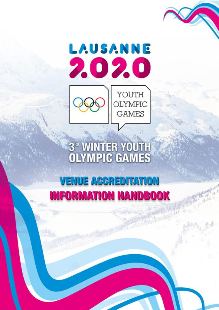 Venue accreditation : information handbook : 3rd Winter Youth Olympic Games / Lausanne 2020 Winter Youth Olympic Games Organising Committee | Winter Youth Olympic Games. Organizing Committee. 3, Lausanne, 2020