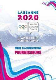 Guide d'accréditation : fournisseurs : 3rd Winter Youth Olympic Games / Comité d'Organisation des Jeux Olympiques de la Jeunesse Lausanne 2020 | Winter Youth Olympic Games. Organizing Committee. 3, Lausanne, 2020