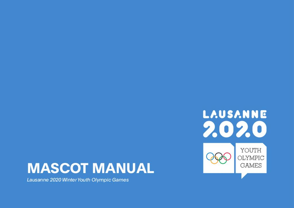 Mascot manual : Lausanne 2020 Winter Youth Olympic Games / Lausanne 2020 Winter Youth Olympic Games Organising Committee | Winter Youth Olympic Games. Organizing Committee. 3, Lausanne, 2020